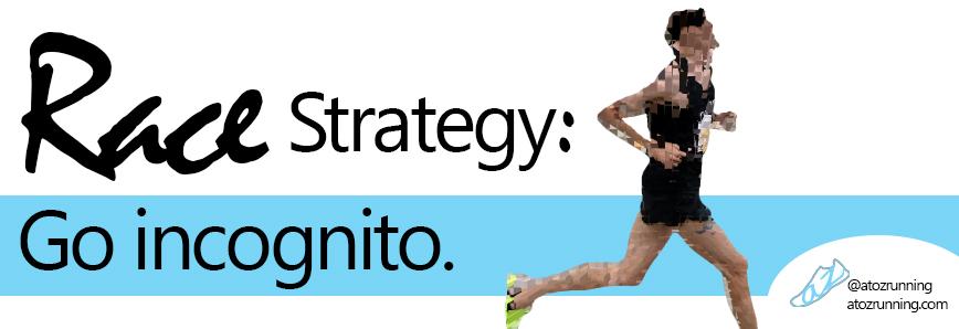 Race Strategy: Go incognito.