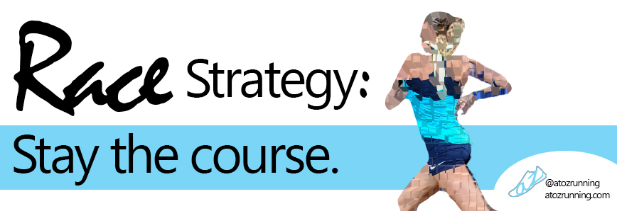 Race Strategy: Stay the course.