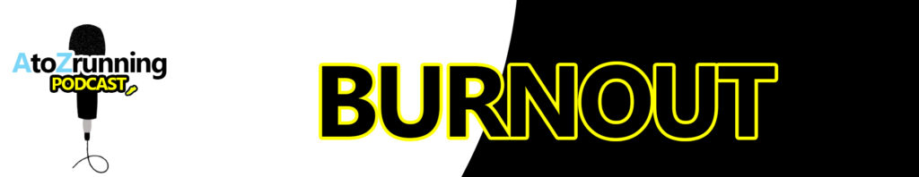 Burnout- A to Z Running Podcast