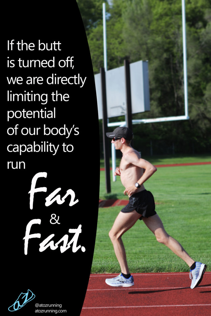 if the butt is turned off, we are directly limiting the potential of our body's capability to run far and fast.