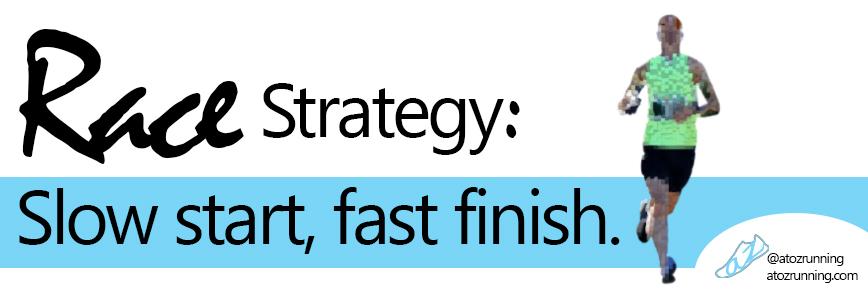 Race Strategy: slow start, fast finish.