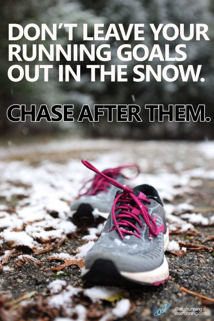 Don't leave your goals in the snow. Chase after them. atozrunning.com
