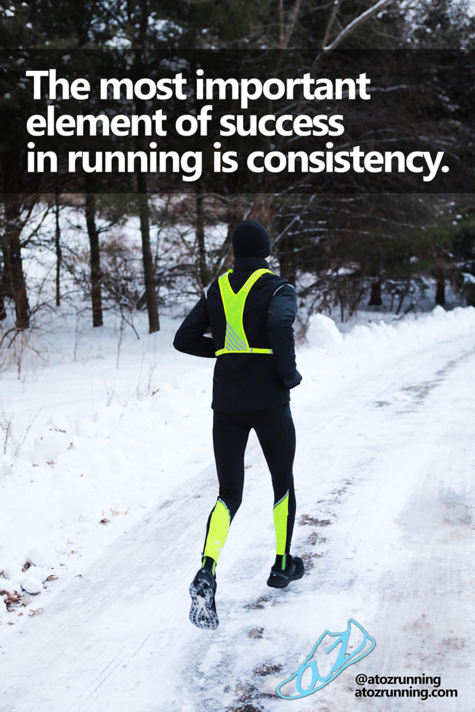 The most important element of success in running is consistency.