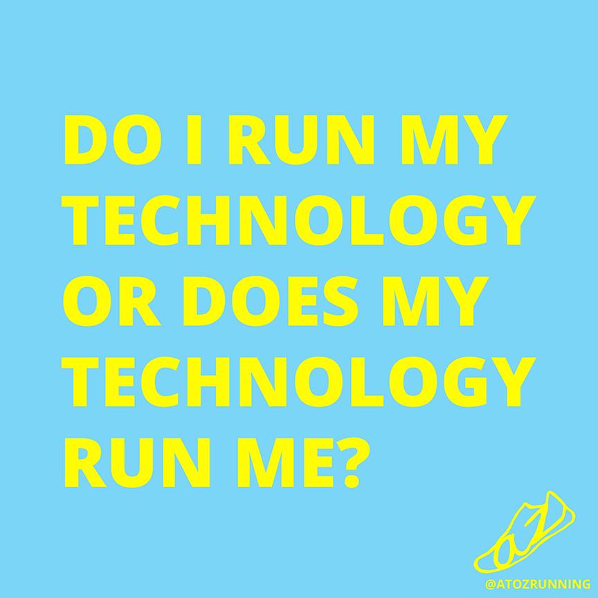 Do I run my technology or does my technology run me?