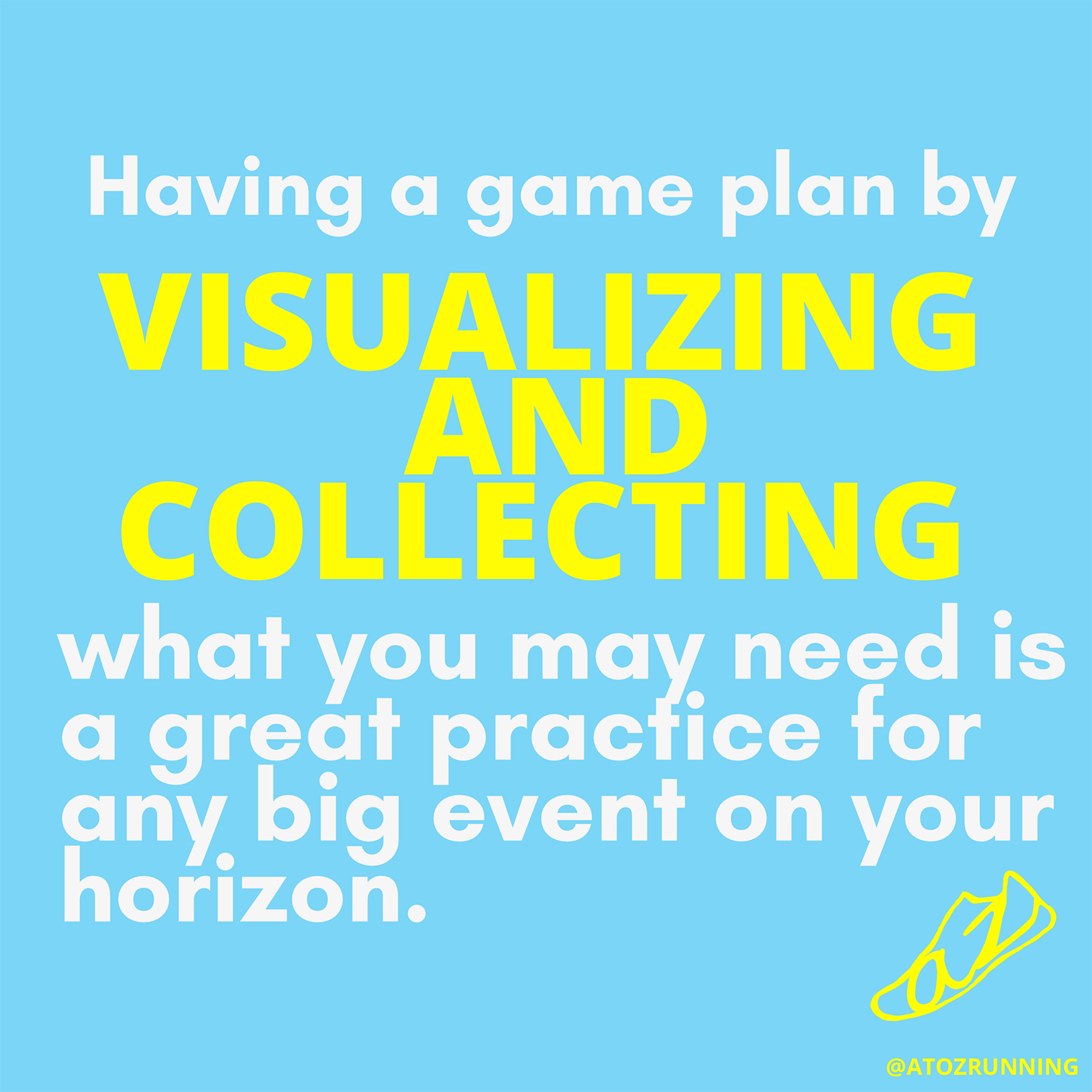 Having a game plan by visualizing and collecting what you may need is a great practice for any big event on your horizon. Running quote
