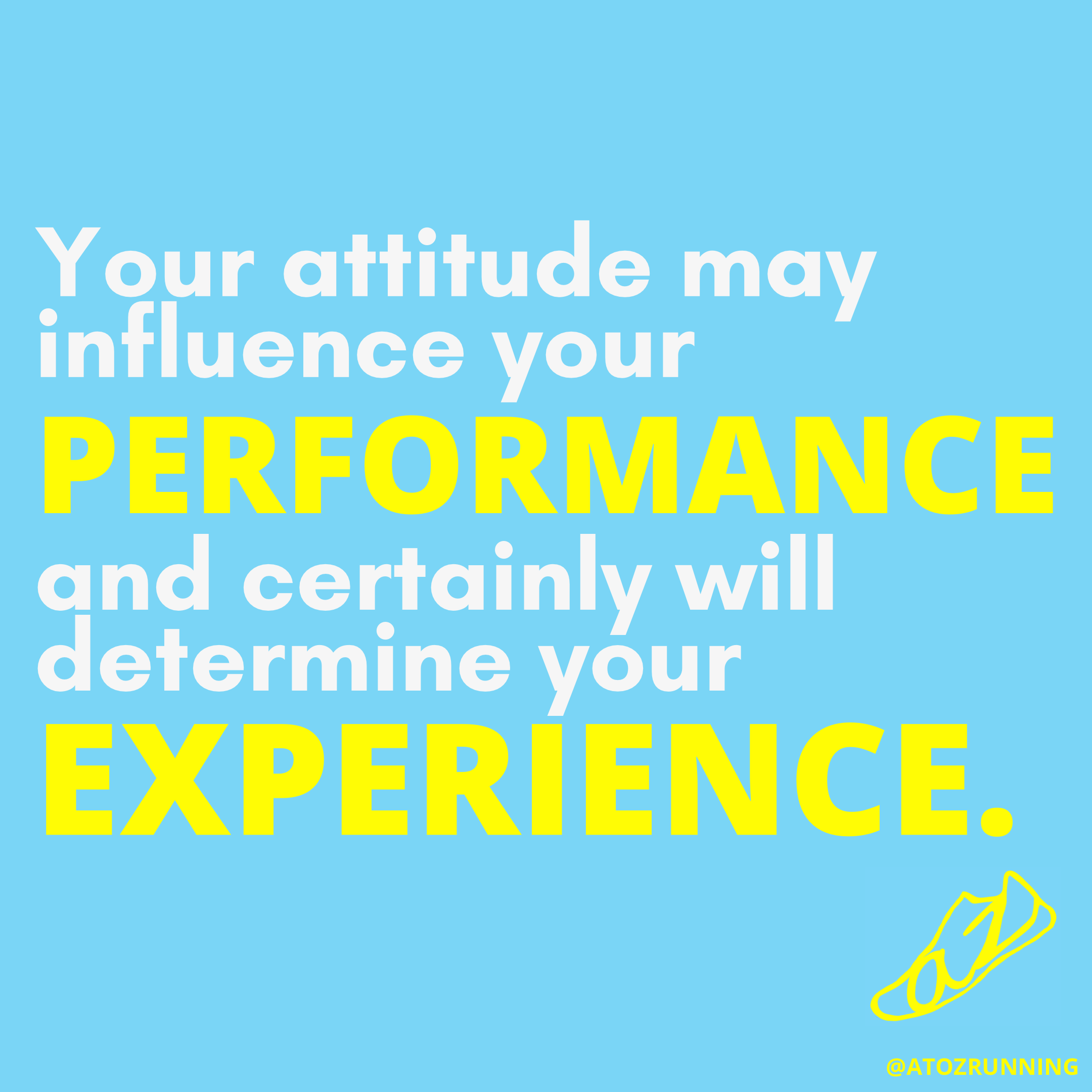 Running quote. Your attitude may influence your performance and certainly will determine your experience.